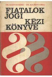 Fiatalok jogi kézikönyve - Dr. Bartus Imre, Dr. Kilényi Géza - Régikönyvek