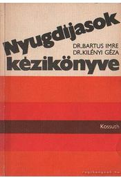Nyugdíjasok kézikönyve - Dr. Bartus Imre, Dr. Kilényi Géza - Régikönyvek