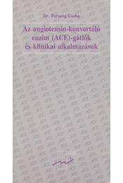 Az angiotensin-konvertáló enzim (ACE)-gátlók és klinikai alkalmazásuk - Dr. Farsang Csaba - Régikönyvek