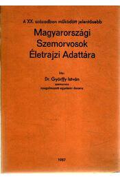 A XX. században működött jelentősebb magyarországi szemorvosok életrajzi adattára - Dr. Győrffy István - Régikönyvek
