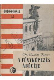 A fényképezés ábécéje - Dr. Gyulai Ferenc - Régikönyvek
