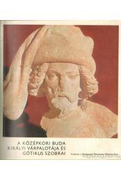 A középkori Buda királyi várpalotája és gótikus szobrai - Dr. Horváth Miklós - Régikönyvek