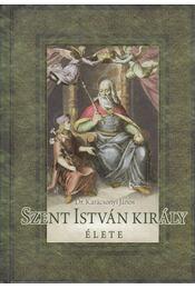 Szent István király élete - Dr. Karácsonyi János - Régikönyvek