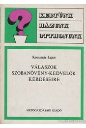 Válaszok szobanövény-kedvelők kérdéseire - Dr. Komiszár Lajos - Régikönyvek