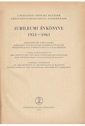 A budapesti műszaki egyetem gépgyártástechnológia tanszékének jubileumi évkönyve 1951-1961 - Dr. Lettner Ferenc (főszerk.) - Régikönyvek