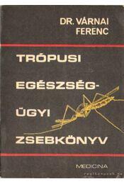 Trópusi egészségügyi zsebkönyv - Dr. Várnai Ferenc - Régikönyvek