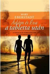 ÁDÁM ÉS ÉVA A TABLETTA UTÁN - A SZEXUÁLIS FORRADALOM ELLENTMONDÁSAI - EBERHARDT, MARY - Régikönyvek
