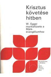 Krisztus követése hitben - Egger, Wilhelm - Régikönyvek