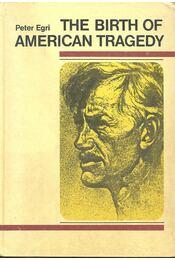 The Birth of American Tragedy - Egri Péter - Régikönyvek