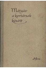 Mátyás a kortársak között - Elekes Lajos - Régikönyvek