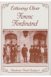 Ferenc Ferdinánd (reprint) - Eöttevényi Olivér - Régikönyvek