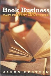Book Business - Publishing Past Present and Future - Epstein, Jason - Régikönyvek