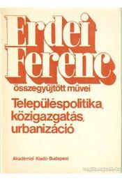 Településpolitika, közigazgatás, urbanizáció - Erdei Ferenc - Régikönyvek