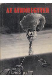 Az atomfegyver felépítése, pusztító hatása és az ellene való védekezés - Erdős József, Ordasi István, Sztanyik László - Régikönyvek
