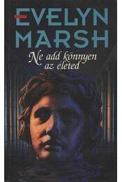 Ne add könnyen az életed - Evelyn Marsh - Régikönyvek