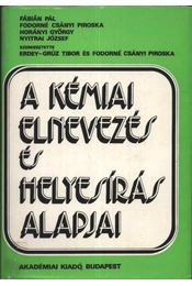 A kémiai elnevezés és helyesírás alapjai - Fábián Pál, Fodorné Csányi Piroska, Horányi György, Nyitrai József - Régikönyvek