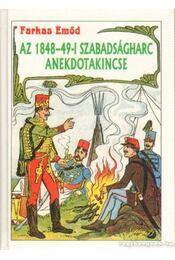 Az 1848-49-i szabadságharc anekdotakincse - Farkas Emőd - Régikönyvek