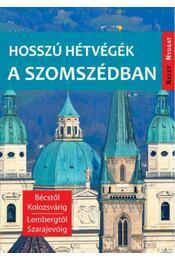 Hosszú hétvégék a szomszédban - Bécstől Kolozsvárig, Lembergtől Szarajevóig - Farkas Zoltán - Régikönyvek