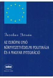 Az Európai Unió környezetvédelmi politikája és a magyar integráció - Fazekas István - Régikönyvek