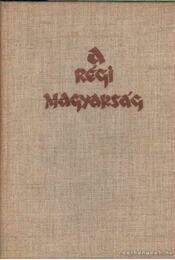 A régi magyarság - Féja Géza - Régikönyvek
