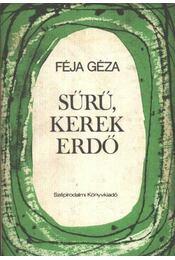 Sűrű, kerek erdő - Féja Géza - Régikönyvek