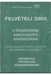 Felvételi 2003 a közgazdasági szakcsoportba felvételizőknek - Régikönyvek