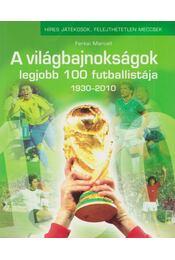 A világbajnokságok legjobb 100 futballistája - Ferkai Marcell - Régikönyvek
