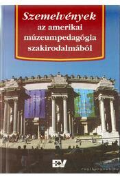 Szemelvények az amerikai múzeumpedagógia szakirodalmából - Foghtüy Krisztina Dr. (szerk.) - Régikönyvek