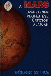 A Mars üzenetének megfejtése űrfotók alapján - Földes Attila - Régikönyvek