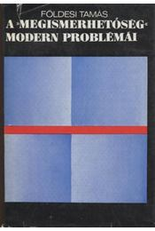 A megismerhetőség modern problémái - Földesi Tamás - Régikönyvek