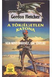 A tök(él)etlen katona - Fletcher, Gordon - Régikönyvek