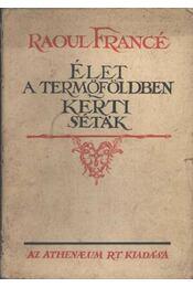 Élet a termőföldben; Kerti séták - Francé, Raoul H. - Régikönyvek