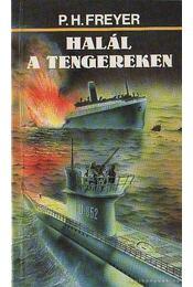 Halál a tengereken - Freyer, Paul Herbert - Régikönyvek