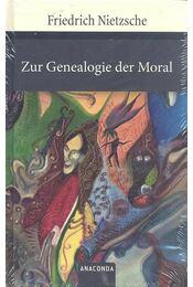 Zur Genealogie der Moral - Friedrich Nietzsche - Régikönyvek