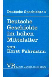 Deutsche Geschichte im hohen Mittelalter - FUHRMANN, HORST - Régikönyvek