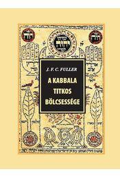 A kabbala titkos bölcsessége - Fuller, J. F. C. - Régikönyvek