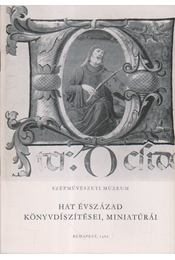 Hat évszázad könyvdíszítései, miniatúrái - G. Aggházy Mária - Régikönyvek