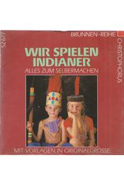 Wir Spielen indianer - Gabriele Büttner - Régikönyvek
