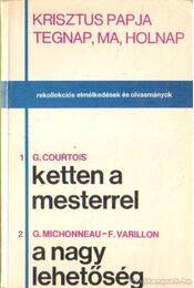 Krisztus papja tegnap, ma, holnap (Ketten a mesterrel - A nagy lehetőség) - Gaston Courtois, Georges Michonneau - Francois Varillon - Régikönyvek