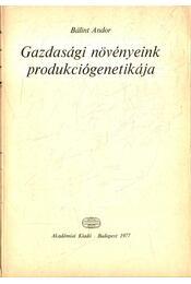 Gazdasági növényeink produkciógenetikája (dedikált) - Bálint Andor - Régikönyvek