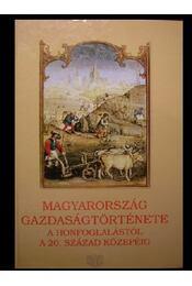 Magyarország gazdaságtörténete a honfoglalástól a 20. század közepéig - Régikönyvek