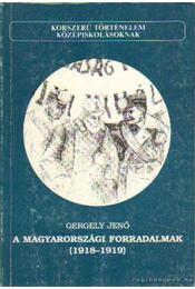 A magyarországi forradalmak 1918-1919 - Gergely Jenő - Régikönyvek