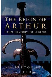 The Reign of Arthur - GIDLOW, CHRISTOPHER - Régikönyvek
