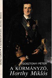 A kormányzó, Horthy Miklós - Gosztonyi Péter - Régikönyvek