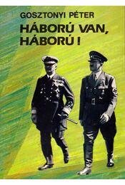 Háború van, háború! - Gosztonyi Péter - Régikönyvek