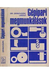 Gépipari megmunkálások - Gribovszki László - Régikönyvek