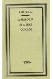 A háború és a béke jogáról - Grotius, Hugo - Régikönyvek