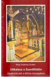 Utikalauz a Szentföldön - Gruber, Msgr Andereas - Régikönyvek
