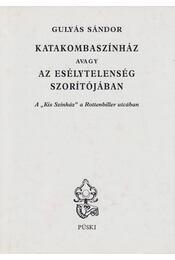 Katakombaszínház avagy az esélytelenség szorítójában - Gulyás Sándor - Régikönyvek