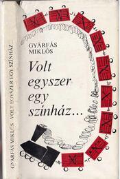 Volt egyszer egy színház... - Gyárfás Miklós - Régikönyvek